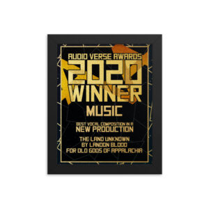 2020 Music – Vocal Composition in a New Production – The Land Unknown by Landon Blood for Old Gods of Appalachia Framed poster