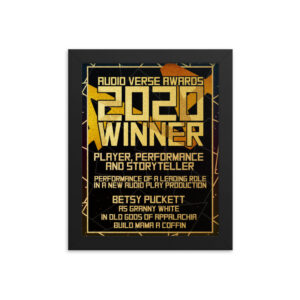 2020 Player, Performance and Storyteller – Performance of a Leading Role in a New Audio Play Production – Betsy Puckett as Granny White in Old Gods of Appalachia Build Mama A Coffin Framed poster
