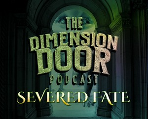 Severed Fate: A Dimension Door Podcast Cover Art