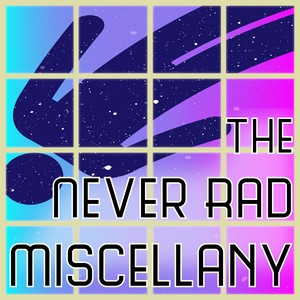 The Never Rad Miscellany Cover Art